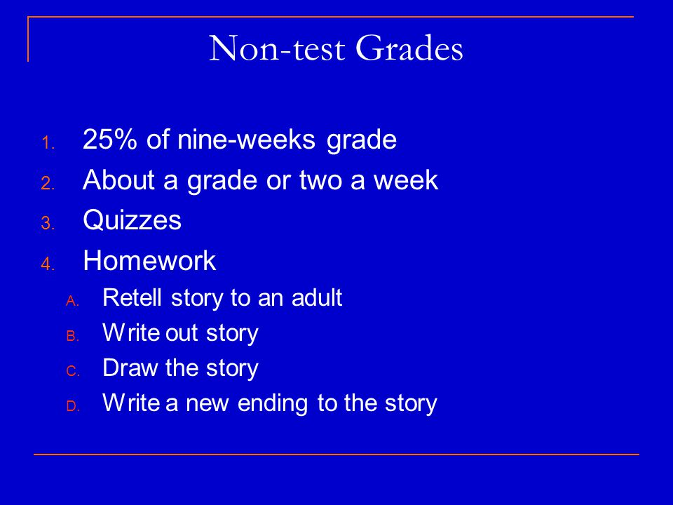 Non-test Grades 25% of nine-weeks grade About a grade or two a week