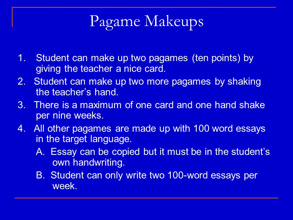 Pagame Makeups 1. Student can make up two pagames (ten points) by giving the teacher a nice card.
