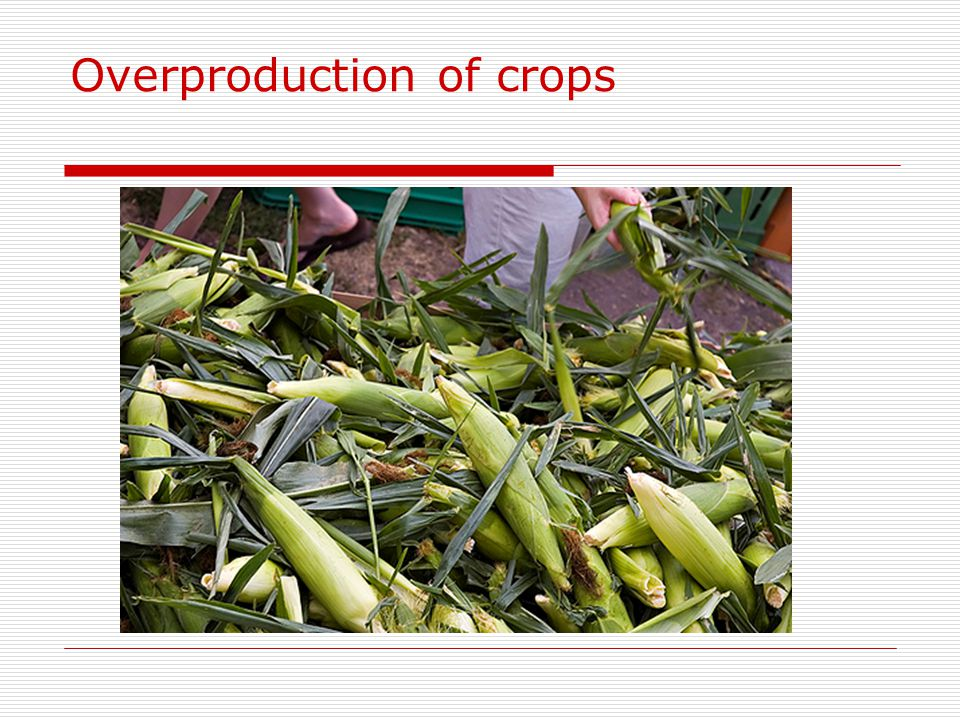 Overproduction of crops
