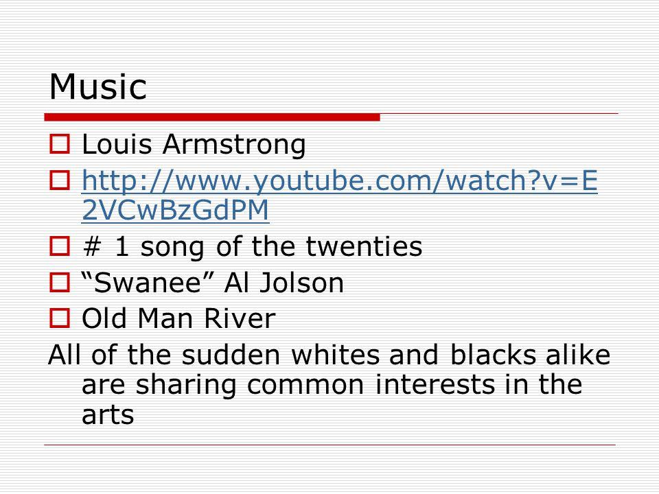 Music Louis Armstrong http://www.youtube.com/watch v=E2VCwBzGdPM