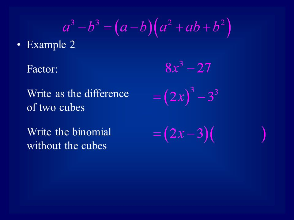 Example 2 Factor: Write as the difference of two cubes Write the binomial without the cubes