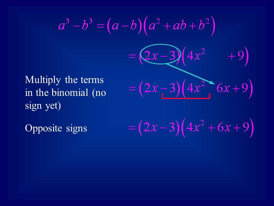 Multiply the terms in the binomial (no sign yet)
