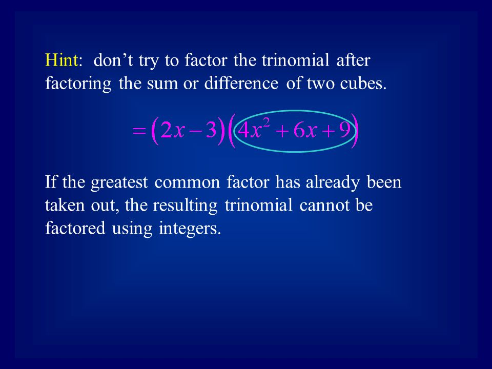 Hint: don't try to factor the trinomial after factoring the sum or difference of two cubes.