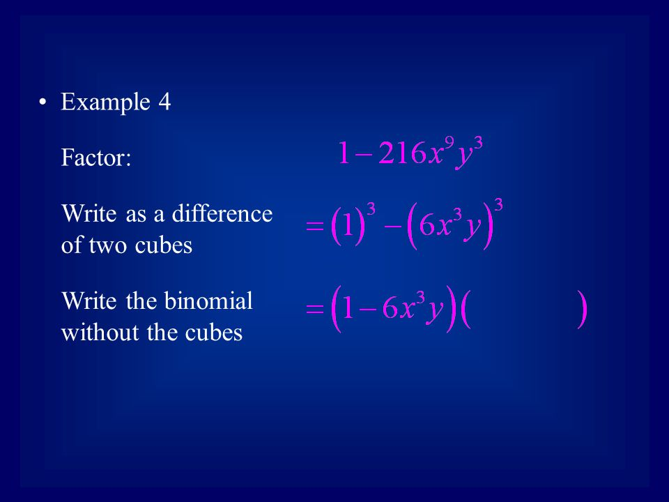 Example 4 Factor: Write as a difference of two cubes Write the binomial without the cubes