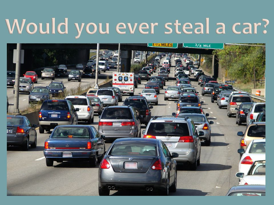 Would you ever steal a car