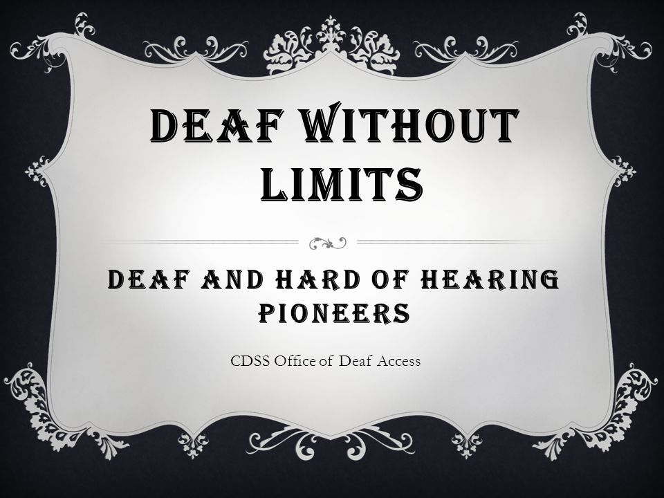 Deaf without limits Deaf and Hard of Hearing Pioneers