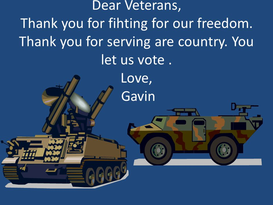 Dear Veterans, Thank you for fihting for our freedom