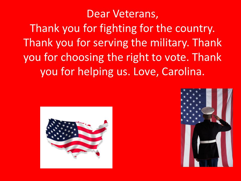 Dear Veterans, Thank you for fighting for the country