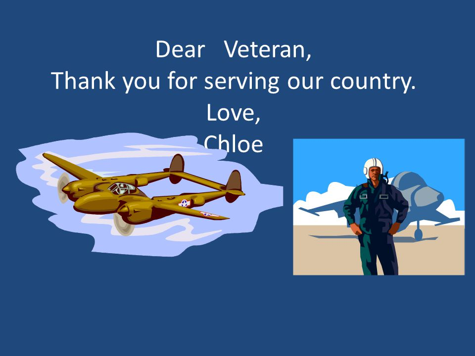Dear Veteran, Thank you for serving our country. Love, Chloe