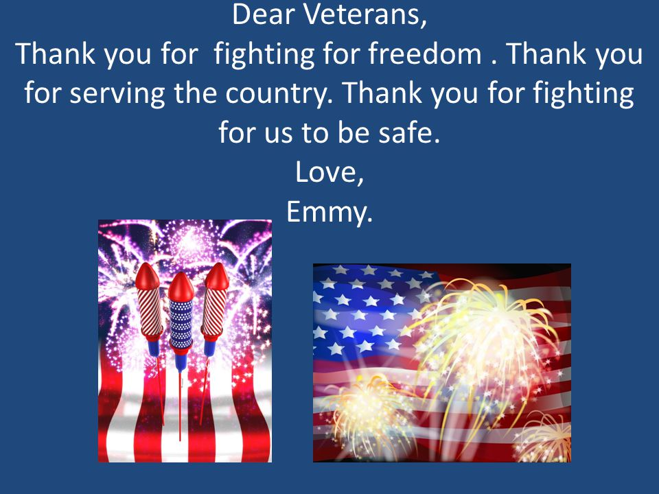Dear Veterans, Thank you for fighting for freedom