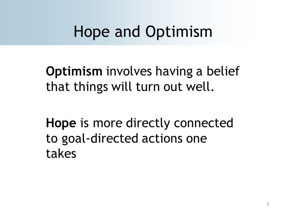 Hope and Optimism Optimism involves having a belief that things will turn out well.