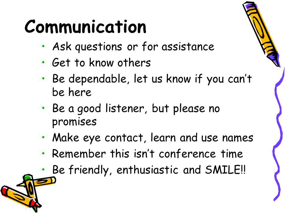 Communication Ask questions or for assistance Get to know others