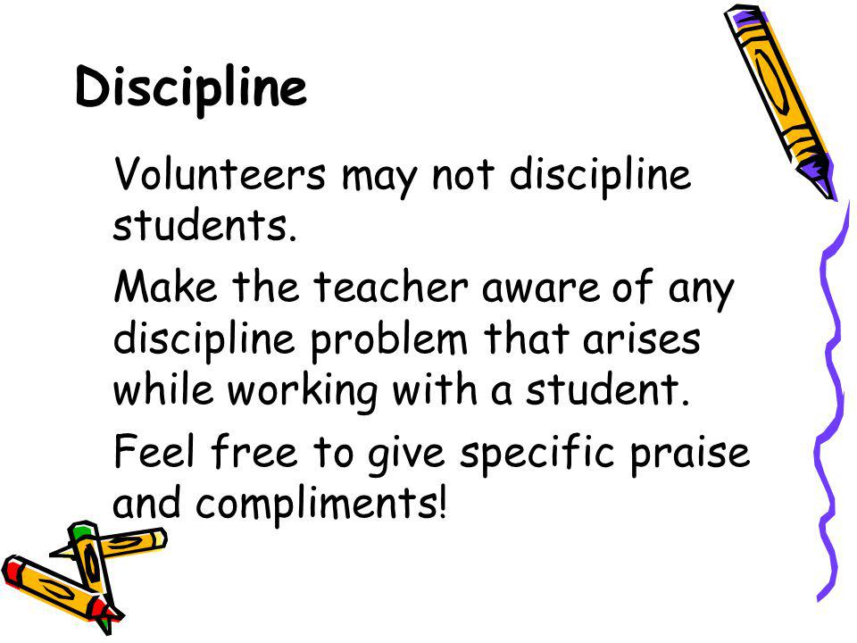 Discipline Volunteers may not discipline students.