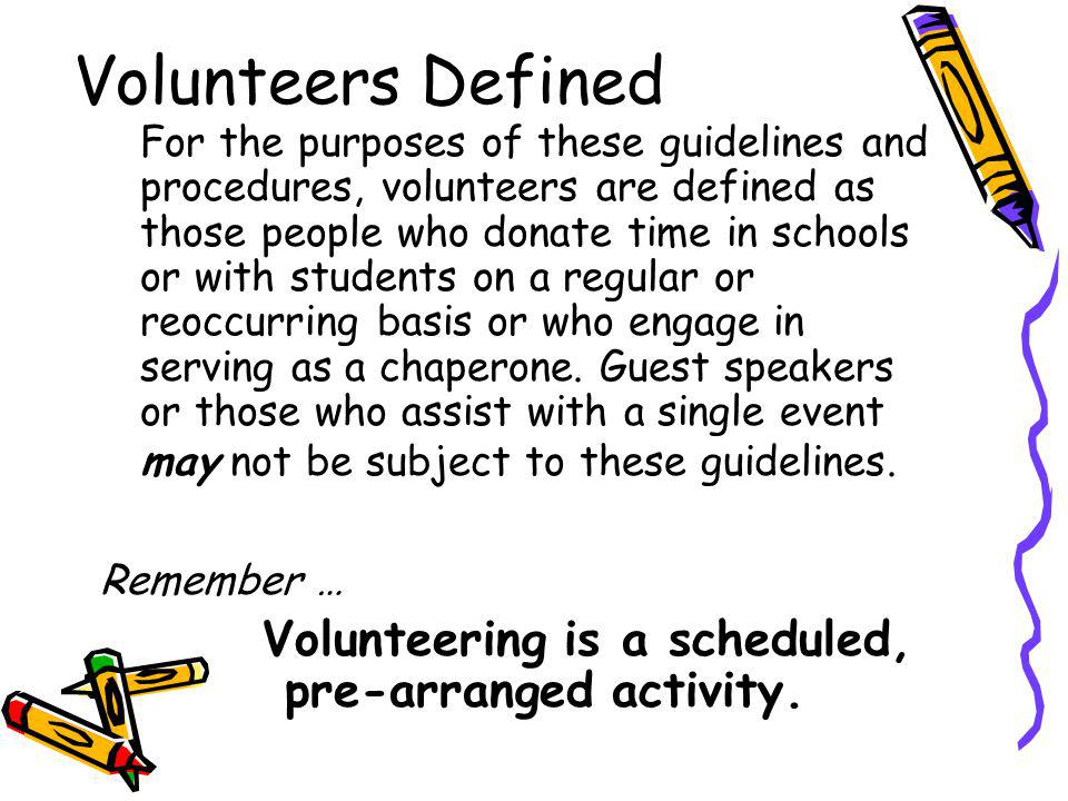 Volunteering is a scheduled, pre-arranged activity.