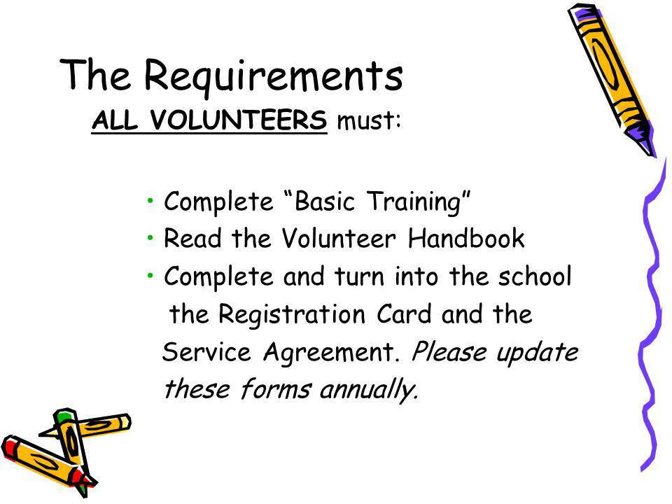 The Requirements ALL VOLUNTEERS must: Complete Basic Training