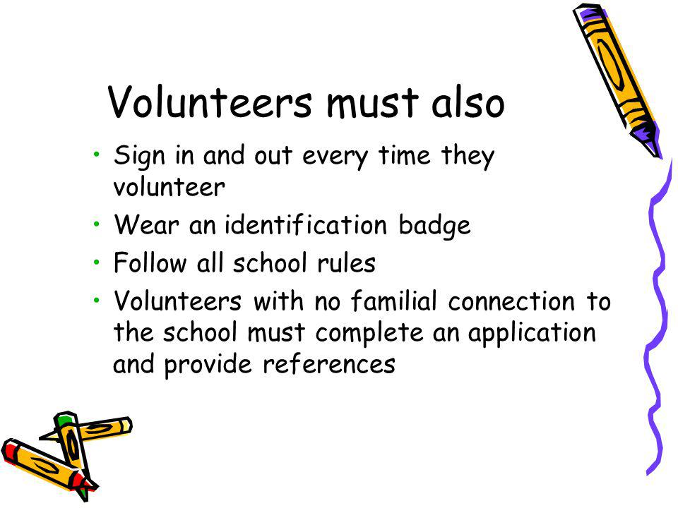 Volunteers must also Sign in and out every time they volunteer