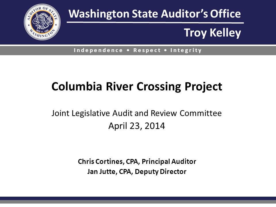 Columbia River Crossing Project Joint Legislative Audit and Review Committee April 23, 2014 Chris Cortines, CPA, Principal Auditor Jan Jutte, CPA, Deputy Director