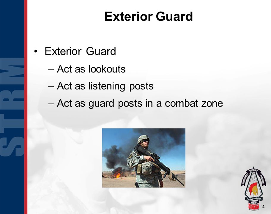 Exterior Guard Exterior Guard Act as lookouts Act as listening posts
