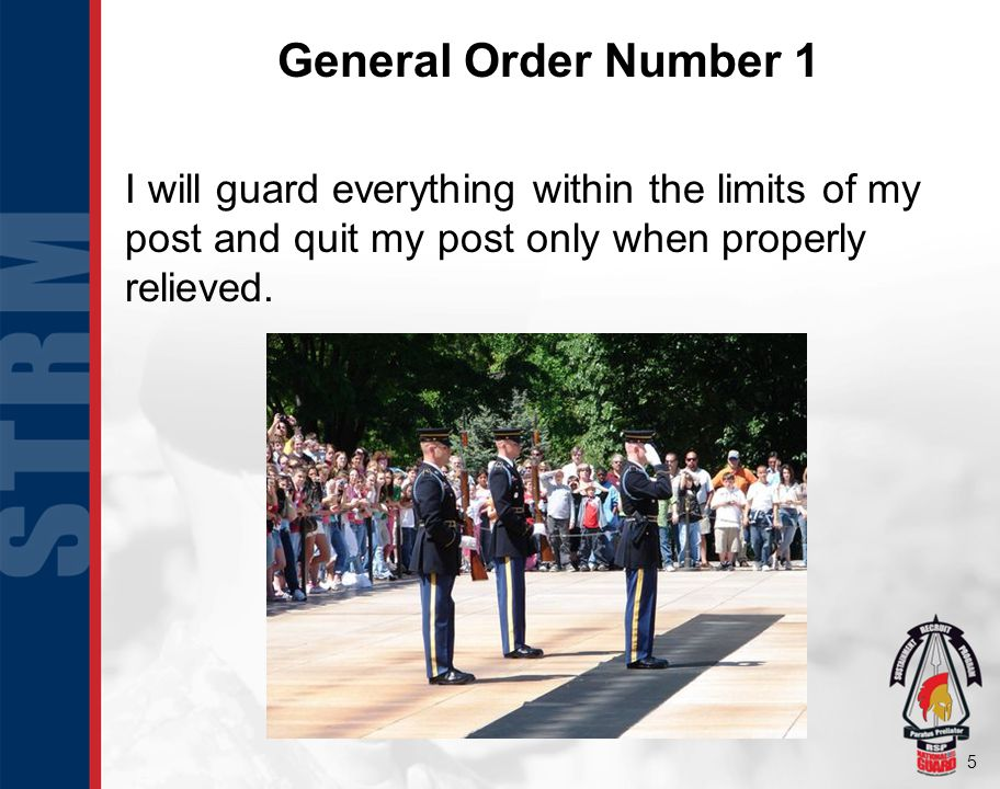 General Order Number 1 I will guard everything within the limits of my post and quit my post only when properly relieved.