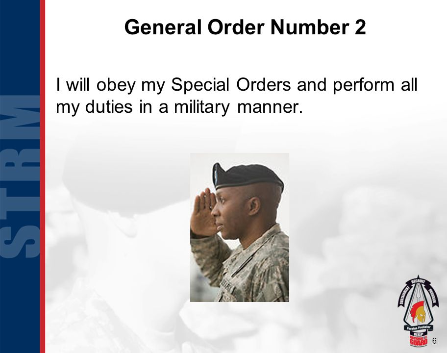 General Order Number 2 I will obey my Special Orders and perform all my duties in a military manner.