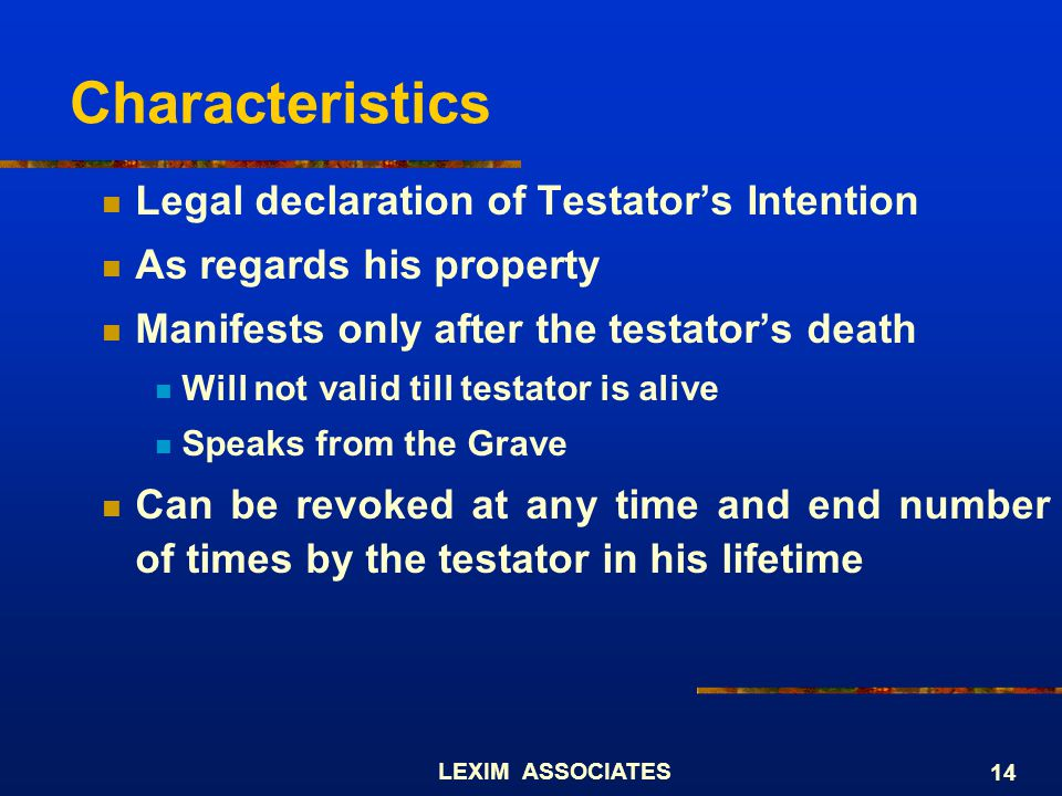 Characteristics Legal declaration of Testator's Intention