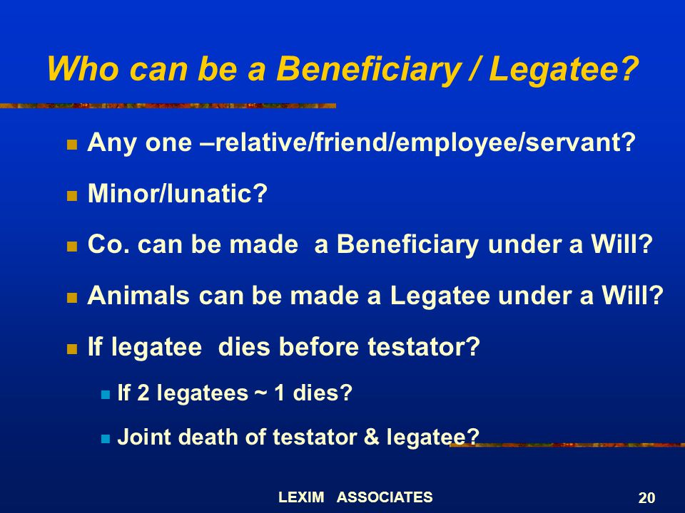 Who can be a Beneficiary / Legatee