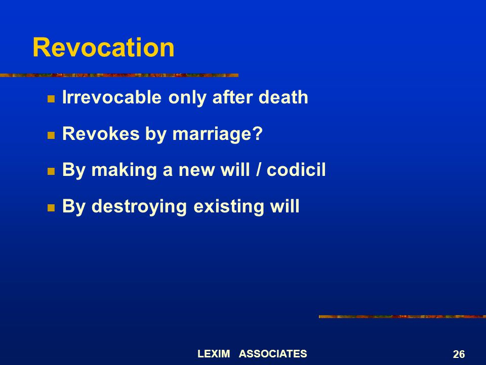 Revocation Irrevocable only after death Revokes by marriage