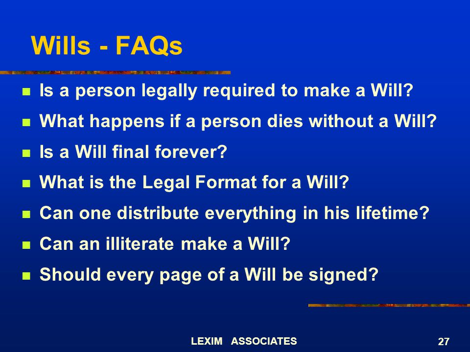 Wills - FAQs Is a person legally required to make a Will