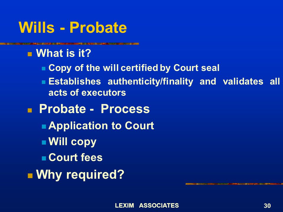 Wills - Probate Why required What is it Probate - Process