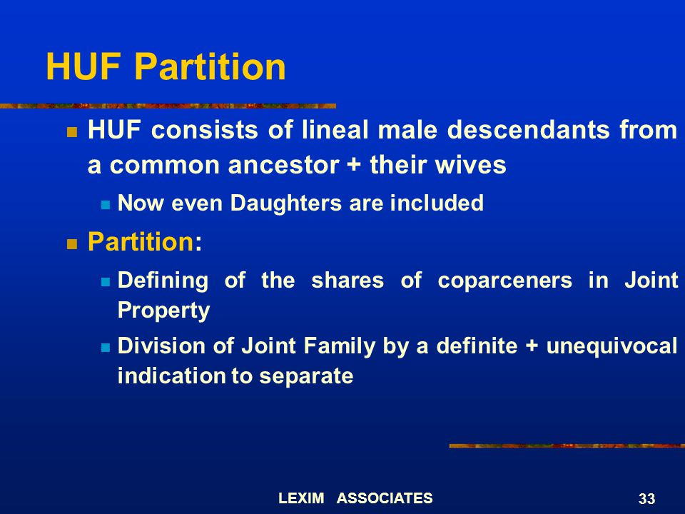 HUF Partition HUF consists of lineal male descendants from a common ancestor + their wives. Now even Daughters are included.