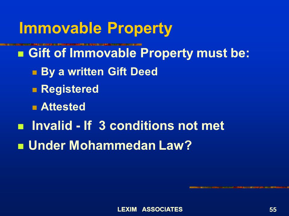 Immovable Property Gift of Immovable Property must be: