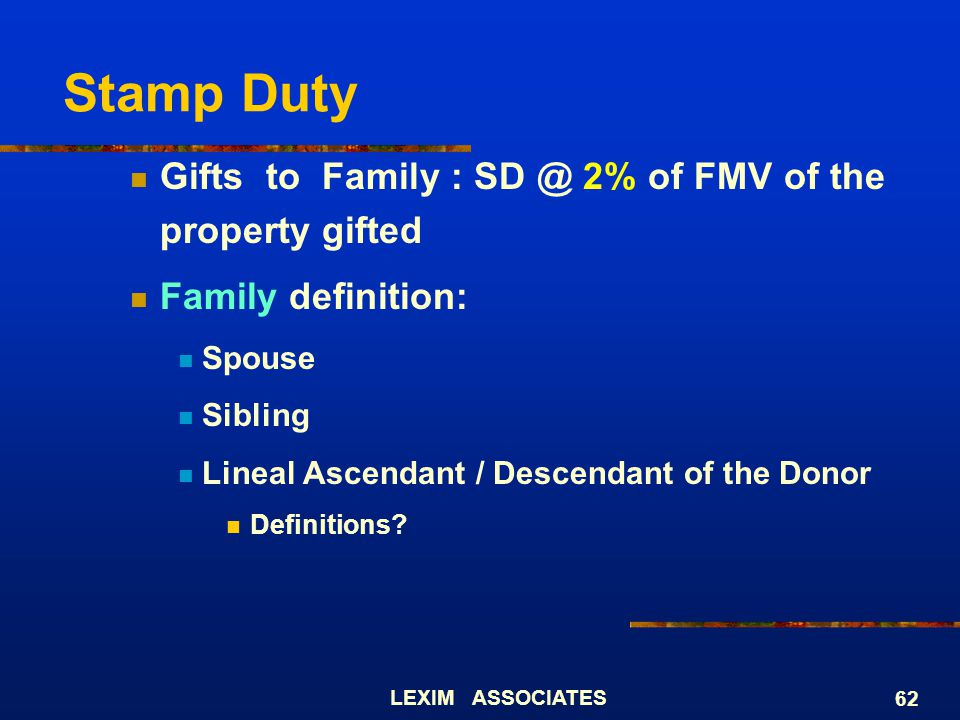 Stamp Duty Gifts to Family : SD @ 2% of FMV of the property gifted