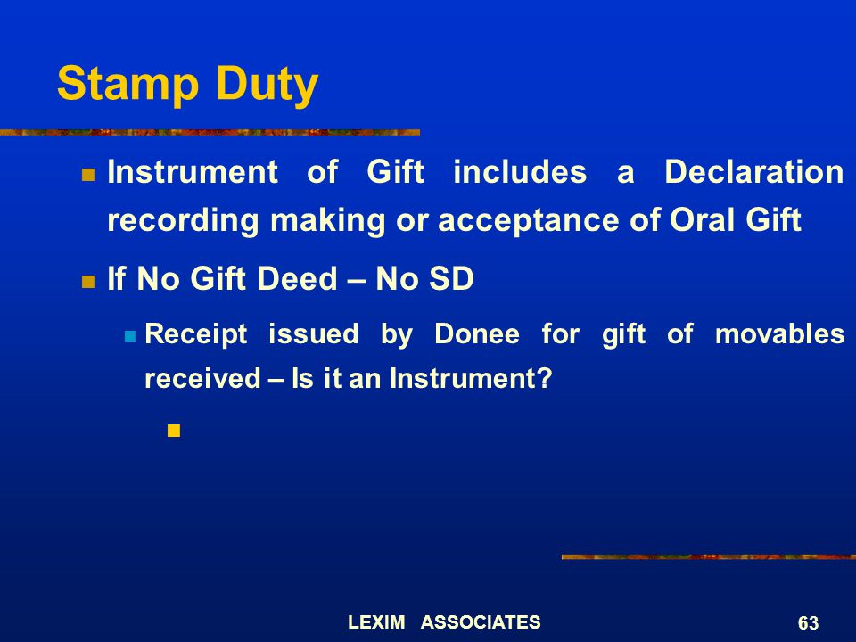 Stamp Duty Instrument of Gift includes a Declaration recording making or acceptance of Oral Gift. If No Gift Deed – No SD.