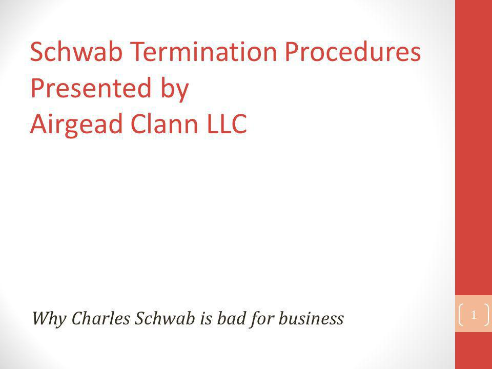 Schwab Termination Procedures Presented by Airgead Clann LLC