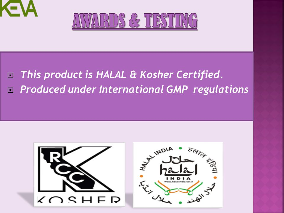 Awards & Testing This product is HALAL & Kosher Certified.