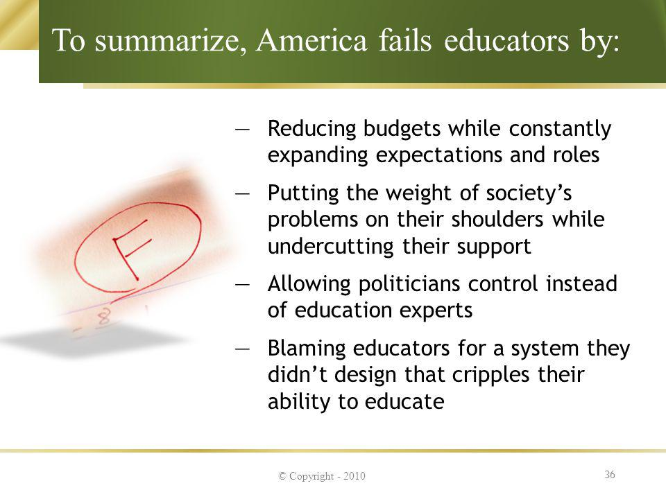 To summarize, America fails educators by: