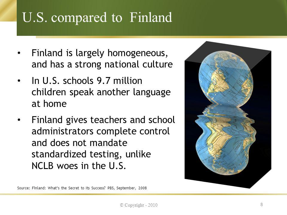U.S. compared to Finland Finland is largely homogeneous, and has a strong national culture.