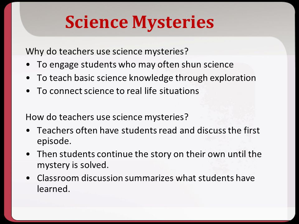 Science Mysteries Why do teachers use science mysteries