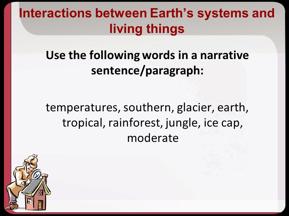 Interactions between Earth's systems and living things