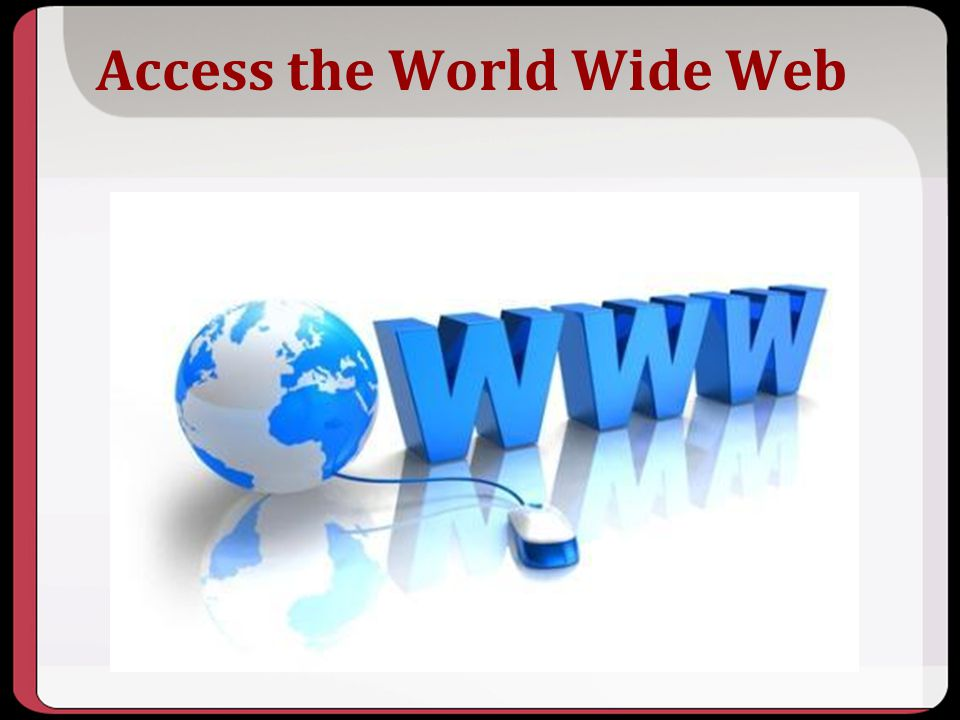 Access the World Wide Web