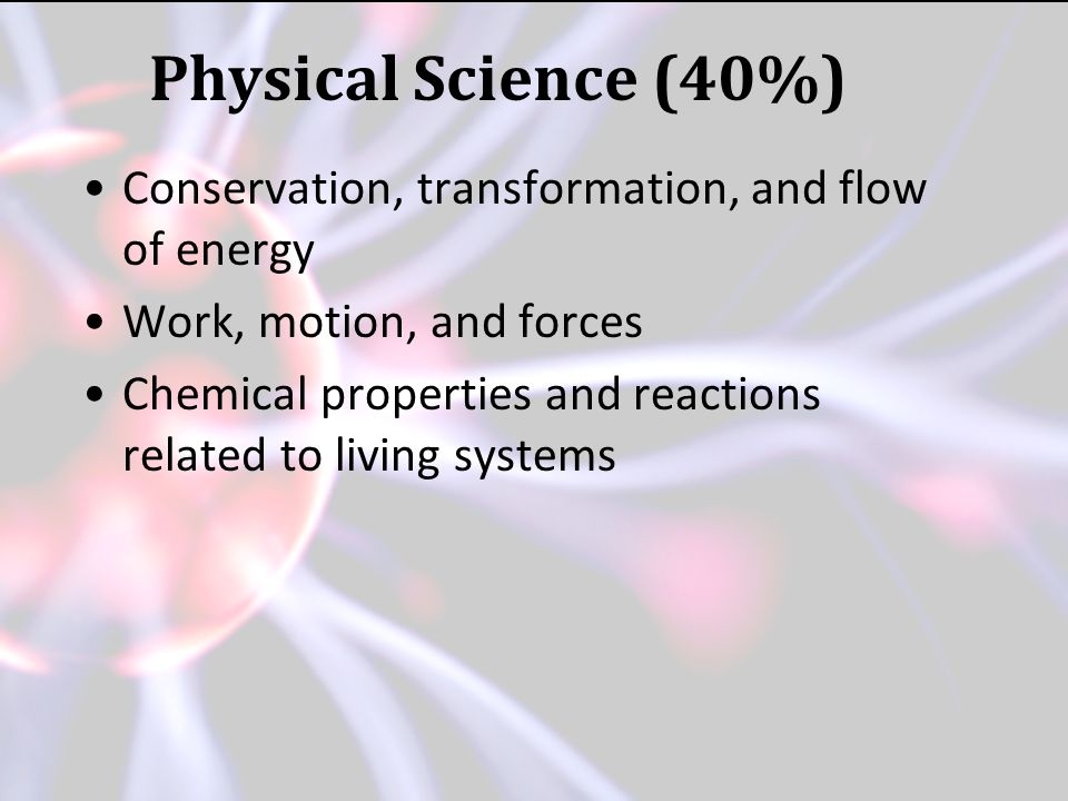 10/2013 Physical Science (40%) Conservation, transformation, and flow of energy. Work, motion, and forces.