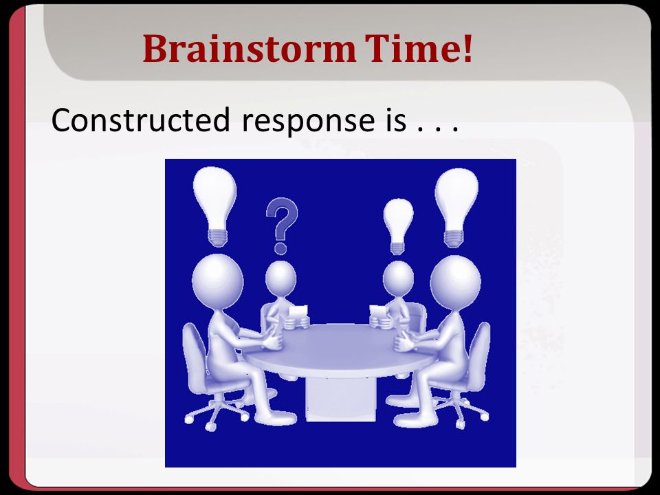 Brainstorm Time! Constructed response is . . . Key Points