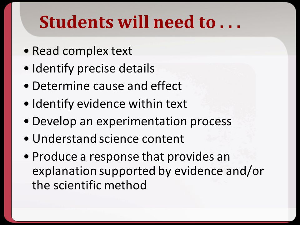 Students will need to . . . Read complex text Identify precise details