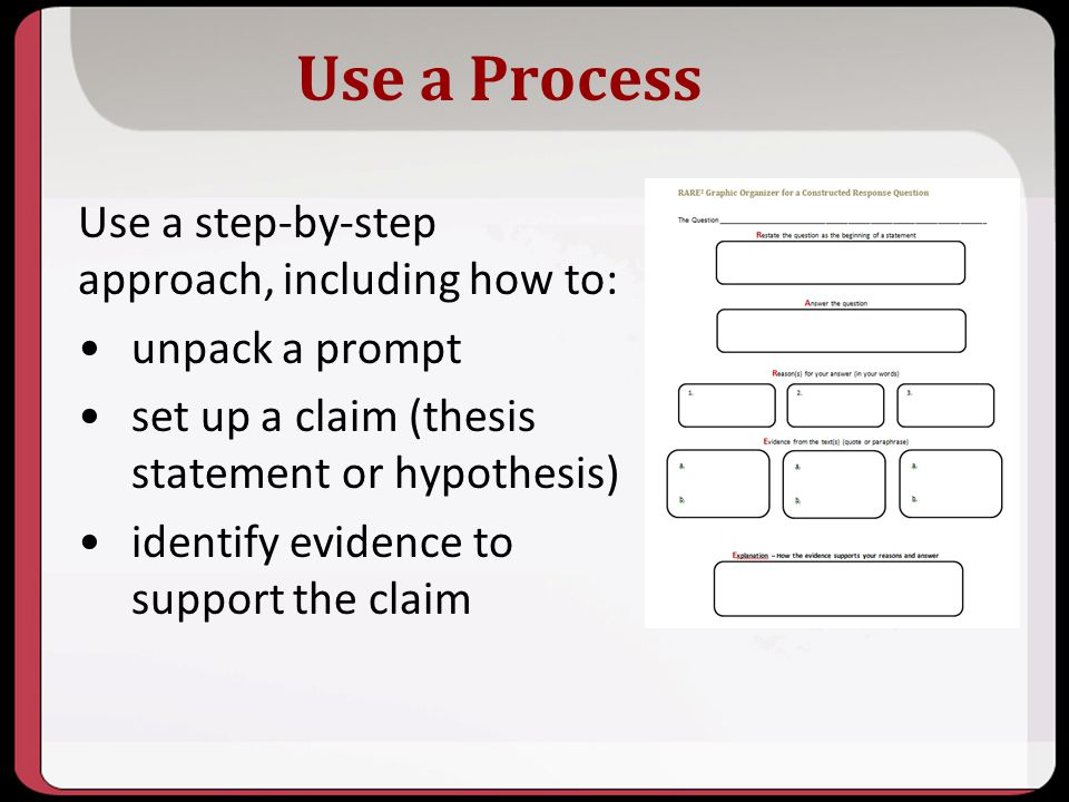 Use a Process Use a step-by-step approach, including how to: