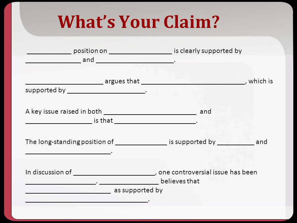 10/2013. What's Your Claim ____________ position on _________________ is clearly supported by _______________ and _____________________.