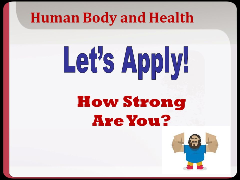 How Strong Are You Human Body and Health Let's Apply! Key Points