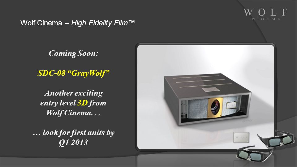 entry level 3D from Wolf Cinema. . . … look for first units by Q1 2013