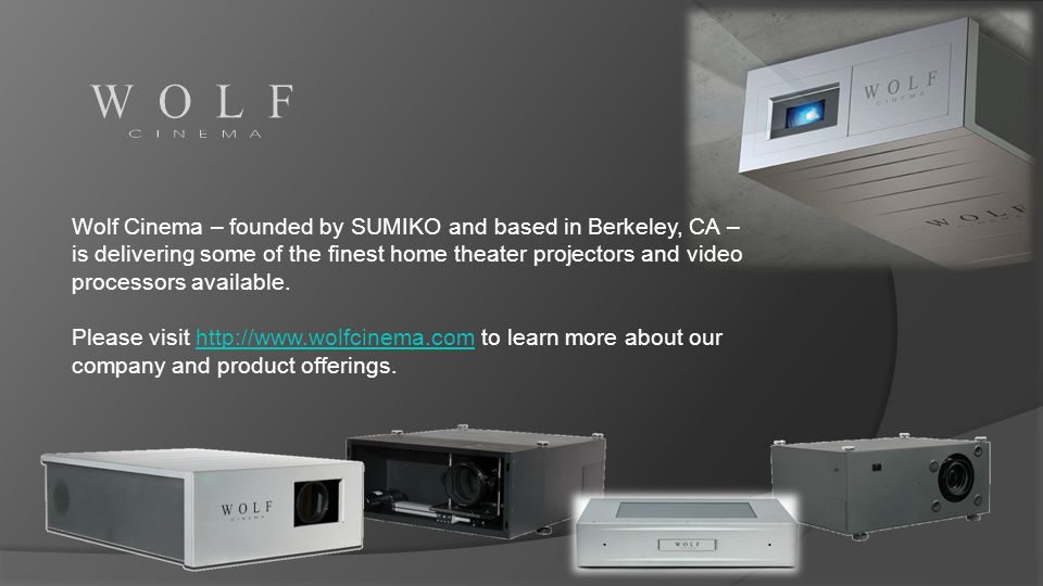 Wolf Cinema – founded by SUMIKO and based in Berkeley, CA – is delivering some of the finest home theater projectors and video processors available.