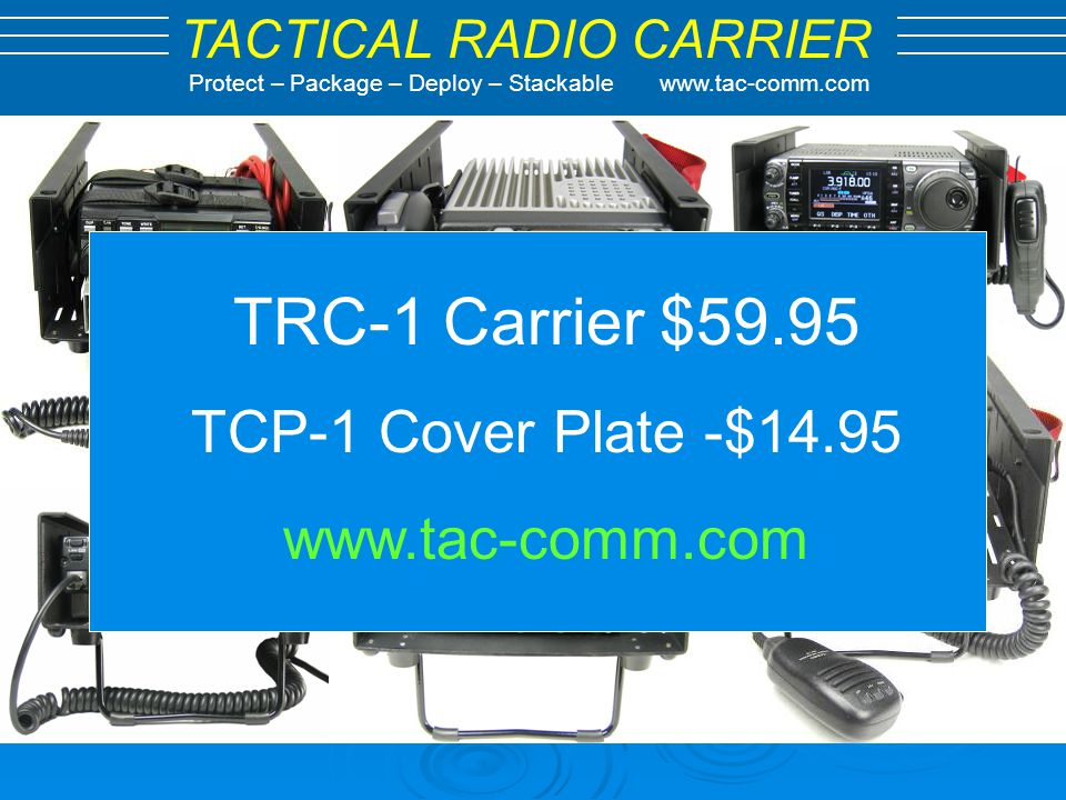 TRC-1 Carrier $59.95 TCP-1 Cover Plate -$14.95 www.tac-comm.com