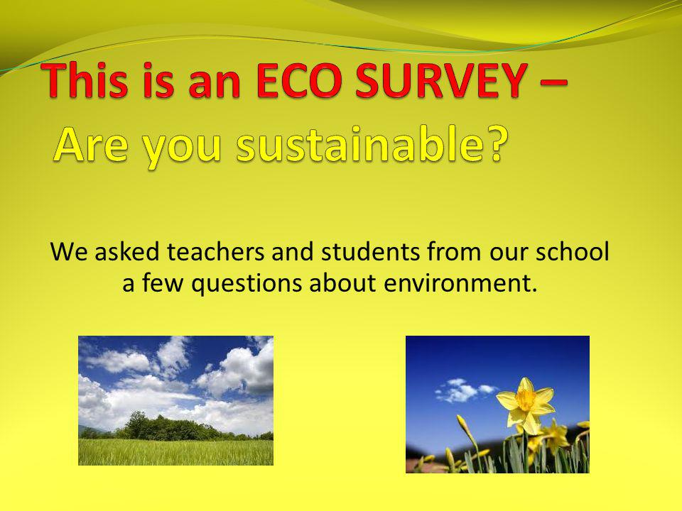 This is an ECO SURVEY – Are you sustainable